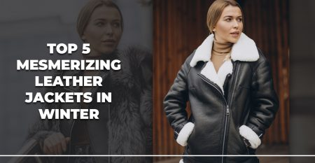 TOP 5 MESMERIZING LEATHER JACKETS IN WINTER